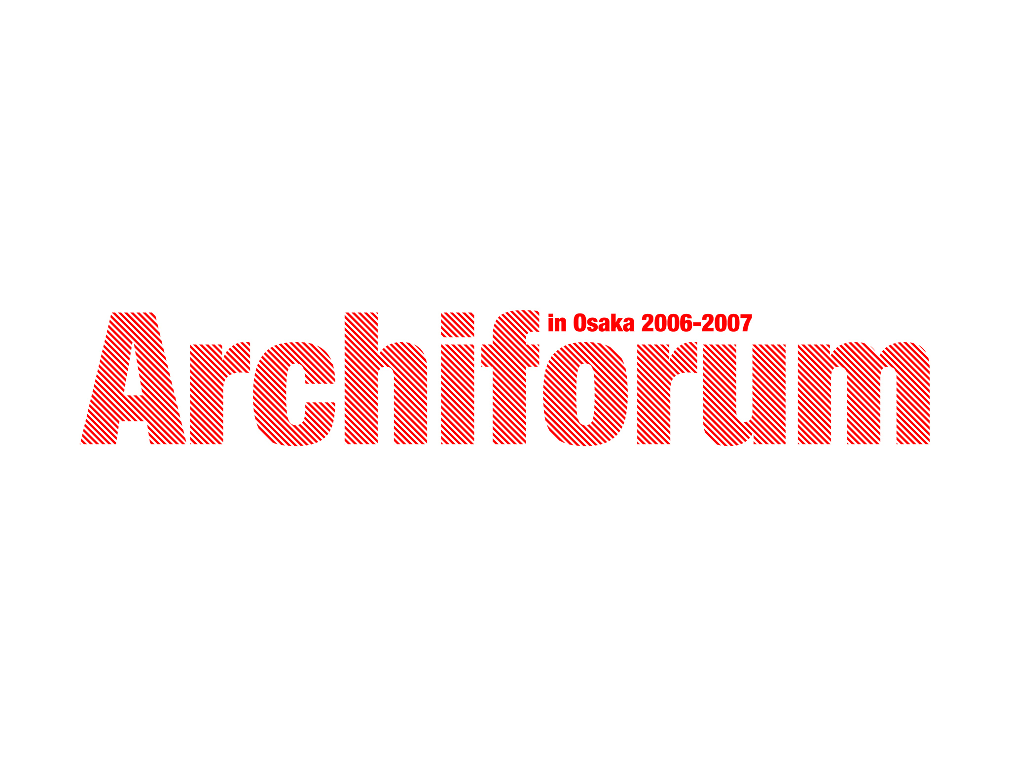 Archiforum in OSAKA 2006-2007